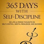 [PDF] [EPUB] 365 Days With Self-Discipline: 365 Life-Altering Thoughts on Self-Control, Mental Resilience, and Success Download