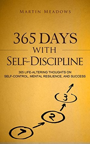 [PDF] [EPUB] 365 Days With Self-Discipline: 365 Life-Altering Thoughts on Self-Control, Mental Resilience, and Success Download by Martin Meadows