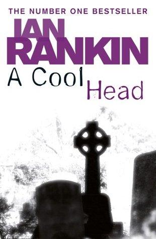 [PDF] [EPUB] A Cool Head Download by Ian Rankin