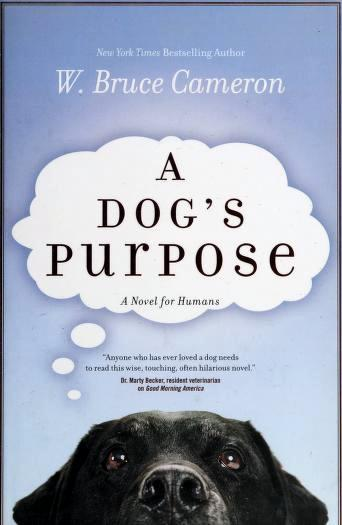 [PDF] [EPUB] A Dog's Purpose (A Dog's Purpose, #1) Download by W. Bruce Cameron