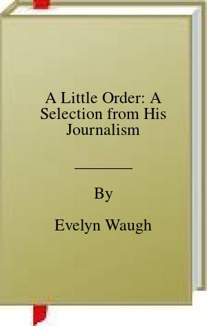 [PDF] [EPUB] A Little Order: A Selection from His Journalism Download by Evelyn Waugh