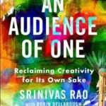 [PDF] [EPUB] An Audience of One: Reclaiming Creativity for Its Own Sake Download