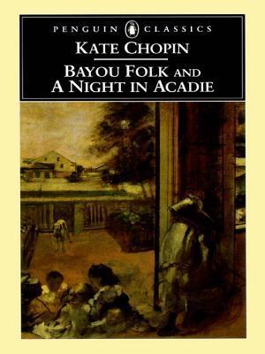 [PDF] [EPUB] Bayou Folk and a Night in Acadie Download by Kate Chopin