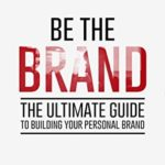 [PDF] [EPUB] Be The Brand: The Ultimate Guide to Building Your Personal Brand Download