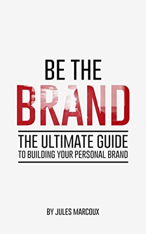 [PDF] [EPUB] Be The Brand: The Ultimate Guide to Building Your Personal Brand Download by Jules Marcoux