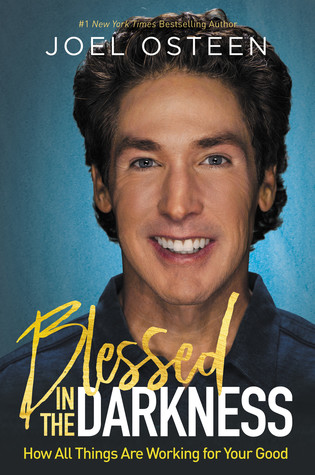 [PDF] [EPUB] Blessed in the Darkness: How All Things Are Working for Your Good Download by Joel Osteen