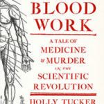 [PDF] [EPUB] Blood Work: A Tale of Medicine and Murder in the Scientific Revolution Download