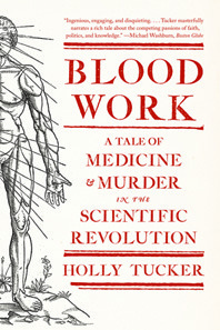 [PDF] [EPUB] Blood Work: A Tale of Medicine and Murder in the Scientific Revolution Download by Holly Tucker