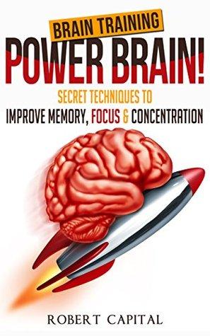 [PDF] [EPUB] Brain Training: Power Brain! - Secret Techniques To: Improve Memory, Focus and Concentration (Brain teasers, Improve memory, Improve focus, Concentration, Brain power) Download by Robert Capital