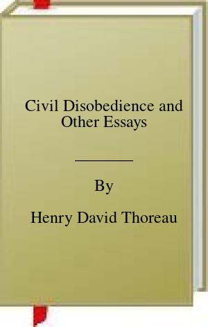 [PDF] [EPUB] Civil Disobedience and Other Essays Download by Henry David Thoreau