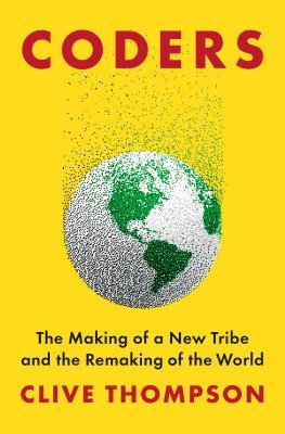 [PDF] [EPUB] Coders: The Making of a New Tribe and the Remaking of the World Download by Clive Thompson