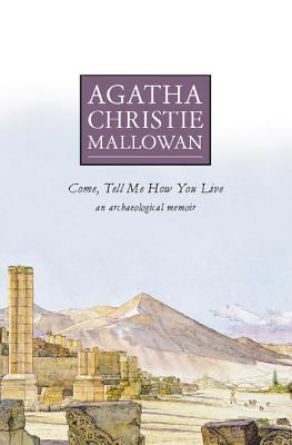 [PDF] [EPUB] Come, Tell Me How You Live Download by Agatha Christie Mallowan