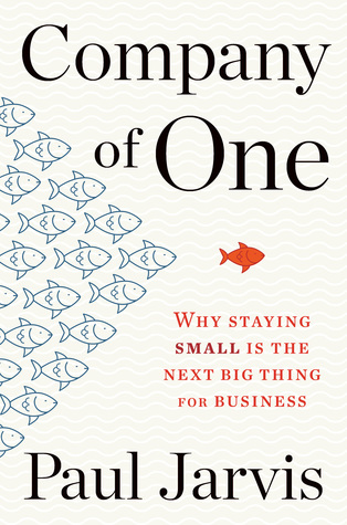 [PDF] [EPUB] Company of One: Why Staying Small Is the Next Big Thing for Business Download by Paul Jarvis