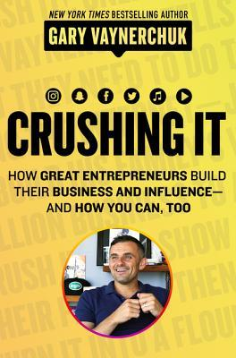 [PDF] [EPUB] Crushing It!: How Great Entrepreneurs Build Their Business and Influence—and How You Can, Too Download by Gary Vaynerchuk
