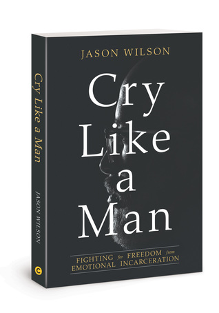 [PDF] [EPUB] Cry Like a Man: Fighting for Freedom from Emotional Incarceration Download by Jason            Wilson
