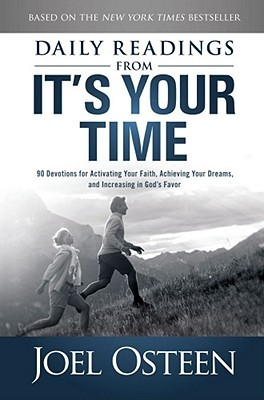 [PDF] [EPUB] Daily Readings from It's Your Time: 90 Devotions for Activating Your Faith, Achieving Your Dreams, and Increasing in God's Favor Download by Joel Osteen