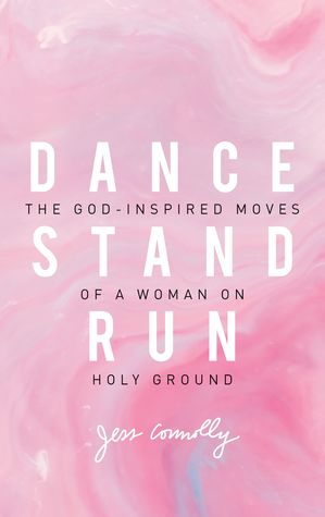 [PDF] [EPUB] Dance, Stand, Run: The God-Inspired Moves of a Woman on Holy Ground Download by Jess Connolly
