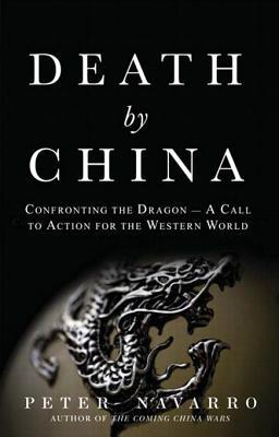 [PDF] [EPUB] Death by China: Confronting the Dragon - A Global Call to Action (Paperback) Download by Peter W. Navarro