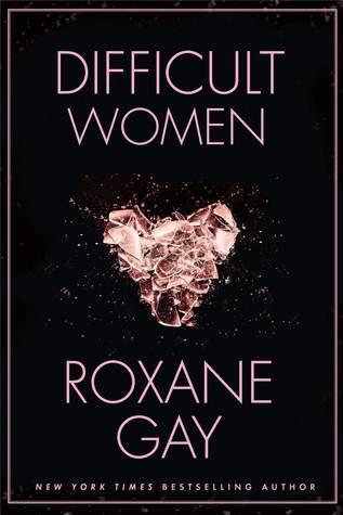 [PDF] [EPUB] Difficult Women Download by Roxane Gay