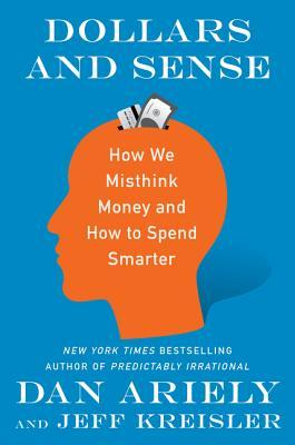 [PDF] [EPUB] Dollars and Sense: How We Misthink Money and How to Spend Smarter Download by Dan Ariely