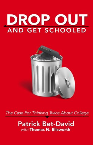 [PDF] [EPUB] Drop Out and Get Schooled: The Case for Thinking Twice about College Download by Patrick Bet-David