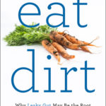 [PDF] [EPUB] Eat Dirt: Why Leaky Gut May Be the Root Cause of Your Health Problems and 5 Surprising Steps to Cure It Download
