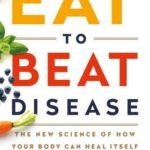 [PDF] [EPUB] Eat to Beat Disease: The New Science of How Your Body Can Heal Itself Download