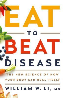 [PDF] [EPUB] Eat to Beat Disease: The New Science of How Your Body Can Heal Itself Download by William W. Li