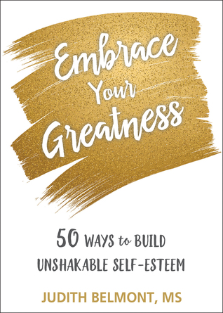 [PDF] [EPUB] Embrace Your Greatness: Fifty Ways to Build Unshakable Self-Esteem Download by Judith Belmont