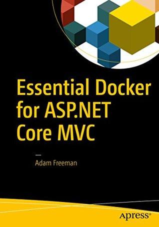 [PDF] [EPUB] Essential Docker for ASP.NET Core MVC Download by Adam   Freeman