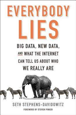 [PDF] [EPUB] Everybody Lies: Big Data, New Data, and What the Internet Can Tell Us About Who We Really Are Download by Seth Stephens-Davidowitz