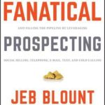 [PDF] [EPUB] Fanatical Prospecting: The Ultimate Guide to Opening Sales Conversations and Filling the Pipeline by Leveraging Social Selling, Telephone, Email, Text, and Cold Calling Download