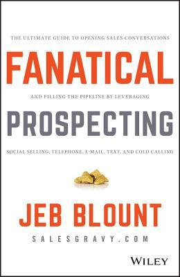[PDF] [EPUB] Fanatical Prospecting: The Ultimate Guide to Opening Sales Conversations and Filling the Pipeline by Leveraging Social Selling, Telephone, Email, Text, and Cold Calling Download by Jeb Blount