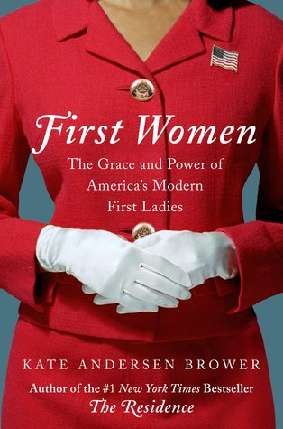 [PDF] [EPUB] First Women: The Grace and Power of America's Modern First Ladies Download by Kate Andersen Brower
