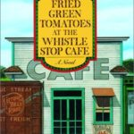 [PDF] [EPUB] Fried Green Tomatoes at the Whistle Stop Cafe Download
