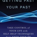 [PDF] [EPUB] Getting Past Your Past: Take Control of Your Life with Self-Help Techniques from EMDR Therapy Download