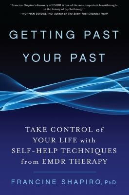[PDF] [EPUB] Getting Past Your Past: Take Control of Your Life with Self-Help Techniques from EMDR Therapy Download by Francine Shapiro