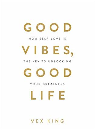 [PDF] [EPUB] Good Vibes, Good Life: How Self-Love Is the Key to Unlocking Your Greatness Download by Vex King