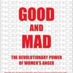 [PDF] [EPUB] Good and Mad: The Revolutionary Power of Women's Anger Download