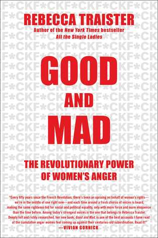 [PDF] [EPUB] Good and Mad: The Revolutionary Power of Women's Anger Download by Rebecca Traister