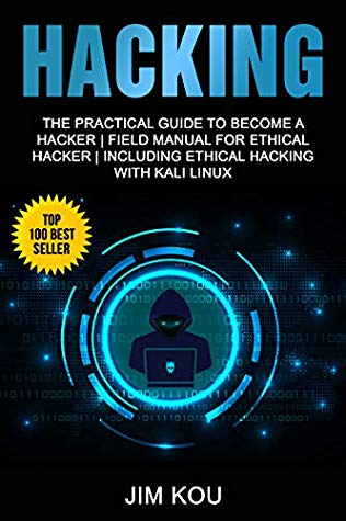 [PDF] [EPUB] Hacking: The Practical Guide to Become a Hacker | Field Manual for Ethical Hacker | Including Ethical Hacking with Kali Linux Download by Jim Kou