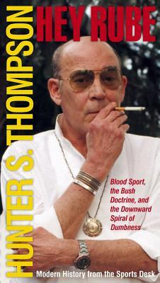 [PDF] [EPUB] Hey Rube: Blood Sport, the Bush Doctrine and the Downward Spiral of Dumbness: Modern History from the Sports Desk Download by Hunter S. Thompson