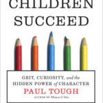 [PDF] [EPUB] How Children Succeed: Grit, Curiosity, and the Hidden Power of Character Download