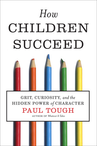 [PDF] [EPUB] How Children Succeed: Grit, Curiosity, and the Hidden Power of Character Download by Paul Tough