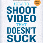 [PDF] [EPUB] How to Shoot Video That Doesn't Suck: Advice to Make Any Amateur Look Like a Pro Download