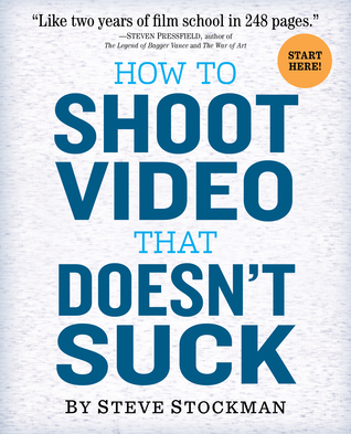 [PDF] [EPUB] How to Shoot Video That Doesn't Suck: Advice to Make Any Amateur Look Like a Pro Download by Steve Stockman