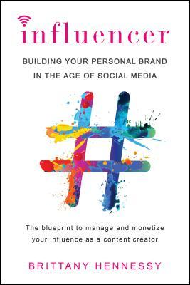 [PDF] [EPUB] Influencer: Building Your Personal Brand in the Age of Social Media Download by Brittany Hennessy