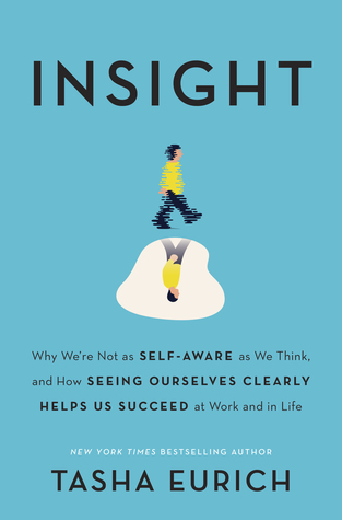 [PDF] [EPUB] Insight: Why We're Not as Self-Aware as We Think, and How Seeing Ourselves Clearly Helps Us Succeed at Work and in Life Download by Tasha Eurich