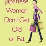 [PDF] [EPUB] Japanese Women Don't Get Old or Fat: Secrets of My Mother's Tokyo Kitchen Download