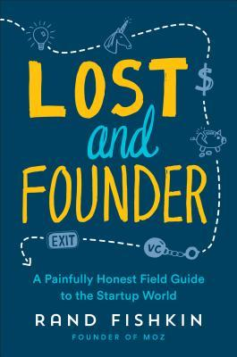 [PDF] [EPUB] Lost and Founder: The Mostly Awful, Sometimes Awesome Truth about Building a Tech Startup Download by Rand Fishkin